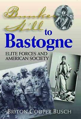 Bunker Hill to Bastogne: Elite Forces and American Society by Briton Cooper Busc