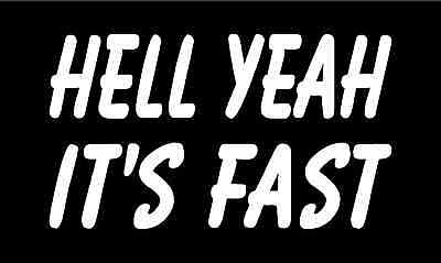 "HELL YEAH IT'S FAST Vinyl Decal 7"" x 4"" (11 Colors)"