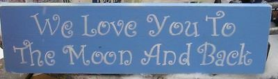 WE LOVE YOU TO THE MOON AND BACK WOOD SIGN Hand Painted Wood Sign