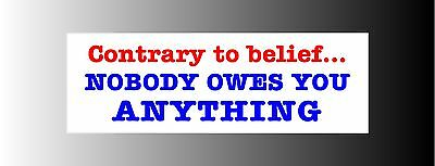 Contrary Nobody Owes You Anything Bumper Sticker Decal
