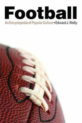 Football: An Encyclopedia of Popular Culture by Edward J. Rielly (English) Paper