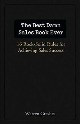 The Best Damn Sales Book Ever: 16 Rock-solid Rules for Achieving Sales Success!-