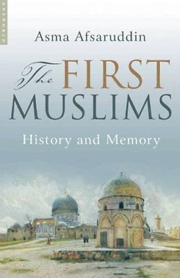 The First Muslims: History and Memory-Asma Afsaruddin