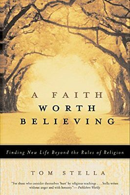 A Faith Worth Believing: Finding New Life Beyond the Rules of Religion-Tom Stell