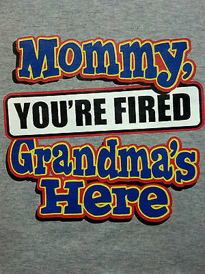 Mom Fired Grandma 's Here! Kids Cute Sweet T-Shirt Infant Baby Toddler Youth Tee