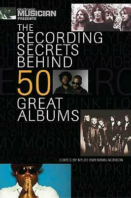 Recording Secrets Behind 50 Great Albums by Kylee Swenson Gordon (English) Paper