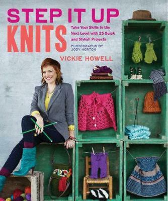 Step it Up Knits: Take Your Skills to the Next Level with 25 Quick and Stylish P