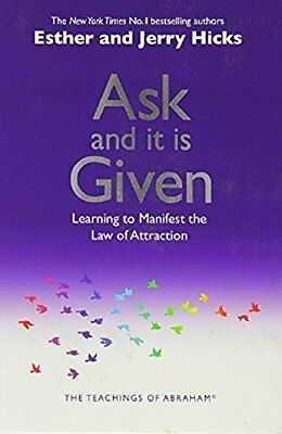 Ask and it is Given: Learning to Manifest Your Desires-Esther Hicks, Jerry Hicks