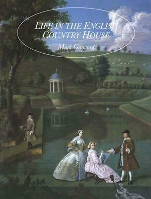 Life in the English Country House: A Social and Architectural History by Mark Gi