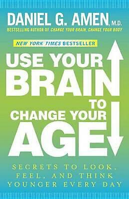 Use Your Brain to Change Your Age: Secrets to Look, Feel, and Think Younger Ever