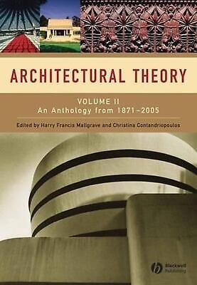 Architectural Theory, Volume 2: An Anthology from 1871-2005: Volume II - An Anth