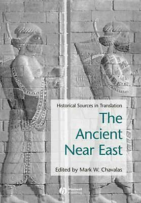 The Ancient Near East: Historical Sources in Translation by Mark Chavalas (Engli