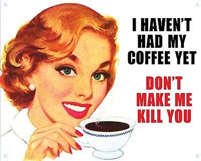 I Haven't Had My Coffee Yet - Don't Make Me Kill You Tin Sign 98323