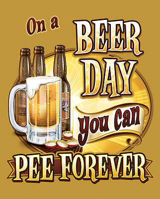 On A Beer Day Pee Forever Metal Tin Sign  98434  Large Variety - Bar Mancave