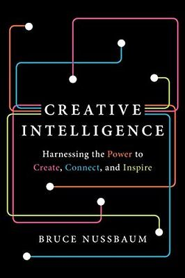 Creative Intelligence: Harnessing the Power to Create, Connect, & Inspire