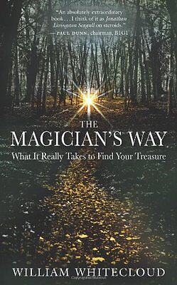 The Magician's Way: What it Really Takes to Find Your Treasure-William Whiteclou