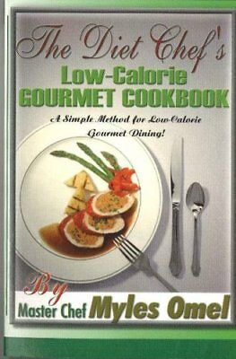 The Diet Chef's Low Calorie Gourmet Cookbook-Myles Omel
