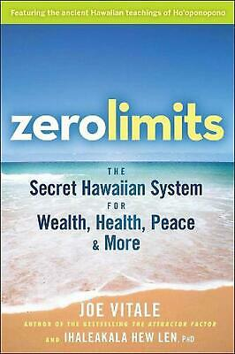 Zero Limits: The Secret Hawaiian System for Wealth, Health, Peace, and More by J