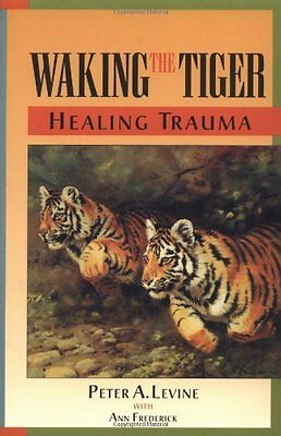 Waking the Tiger: Healing Trauma - The Innate Capacity to Transform Overwhelming