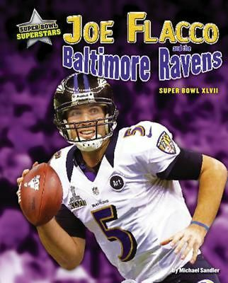 Joe Flacco and the Baltimore Ravens: Super Bowl XLVII by Michael Sandler Library