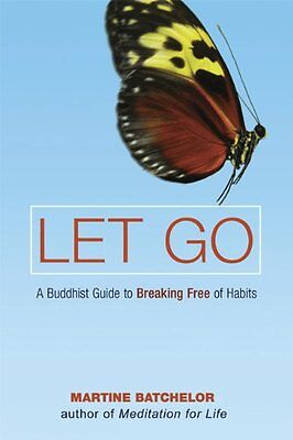 Let Go: A Buddhist Guide to Breaking Free of Habits-Martine Batchelor