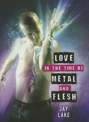 Love in the Time of Metal and Flesh by Jay Lake Hardcover Book (English)