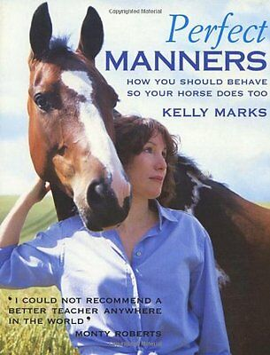 Perfect Manners: How to Behave So Your Horse Will Too-Kelly Marks