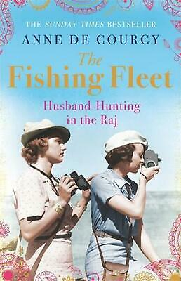 The Fishing Fleet: Husband-Hunting in the Raj by Anne De Courcy Paperback Book F