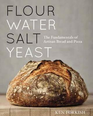 Flour Water Salt Yeast: The Fundamentals of Artisan Bread and Pizza by Ken Forki