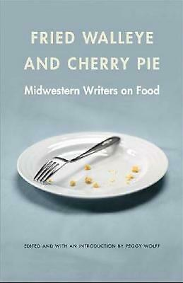 Fried Walleye & Cherry Pie: Midwestern Writers on Food by Peggy Wolff (English)