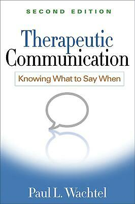 Therapeutic Communication, Second Edition: Knowing What to Say When by Paul L. W