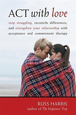 Act with Love: Stop Struggling, Reconcile Differences, and Strengthen Your Relat