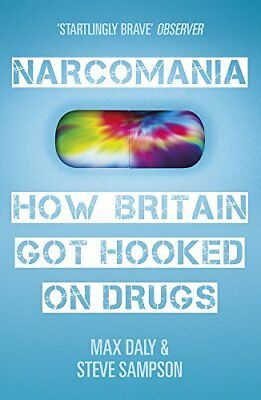 Narcomania: How Britain Got Hooked On Drugs-Max Daly, Steve Sampson