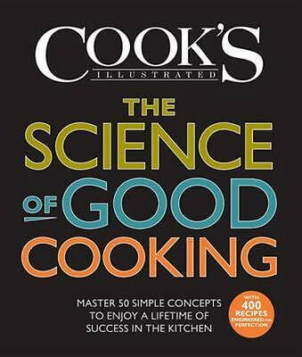 The Science of Good Cooking: Master 50 Simple Concepts to Enjoy a Lifetime of Su