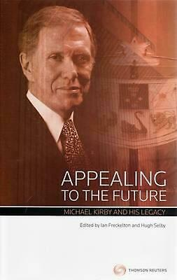 Appealing to the Future: Michael Kirby & His Legacy (Hardcover): Michael Kirby a
