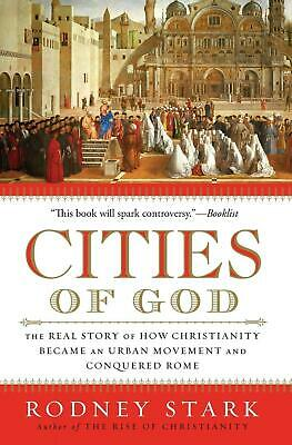 Cities of God: The Real Story of How Christianity Became an Urban Movement and C