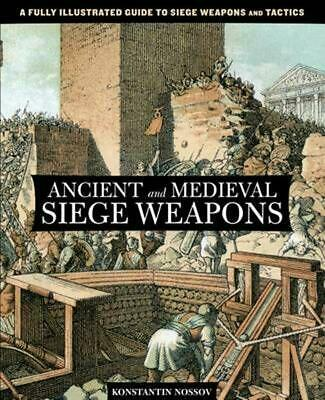 Ancient and Medieval Siege Weapons: A Fully Illustrated Guide to Siege Weapons a