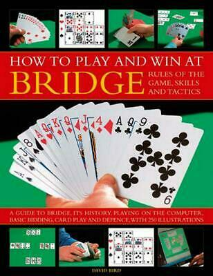How to Play and Win at Bridge: Rules of the Game, Skills and Tactics by David Bi