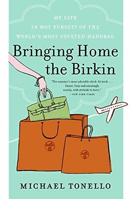 Bringing Home the Birkin: My Life in Hot Pursuit of the World's Most Coveted Han