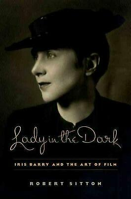 Lady in the Dark: Iris Barry and the Art of Film by Robert Sitton (English) Hard