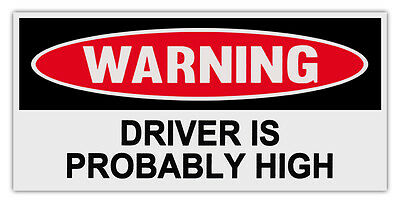 Funny Warning Bumper Stickers Decals: DRIVER IS PROBABLY HIGH