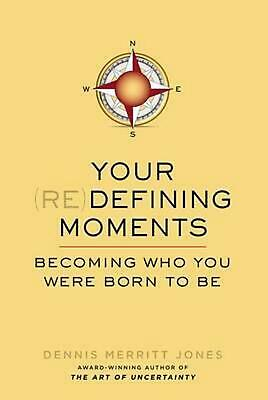 Your (Re)Defining Moments: Becoming Who You Were Born to Be by Dennis Merritt Jo