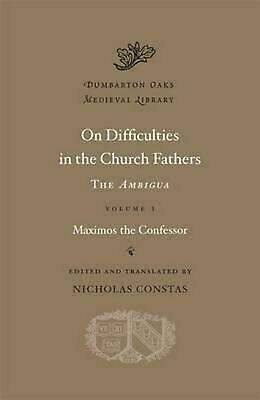 On Difficulties in the Church Fathers, Volume I: The Ambigua: Maximos the Confes