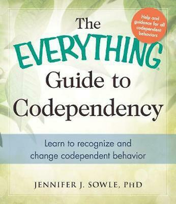 The Everything Guide to Codependency: Learn to Recognize and Change Codependent