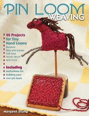 Pin Loom Weaving: 40 Projects for Tiny Hand Looms by Margaret Stump (English) Pa