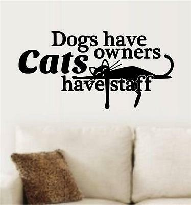 Dogs Have Owners Cats Staff Vinyl Decal Wall Art Stickers Letters Words Pet Gift
