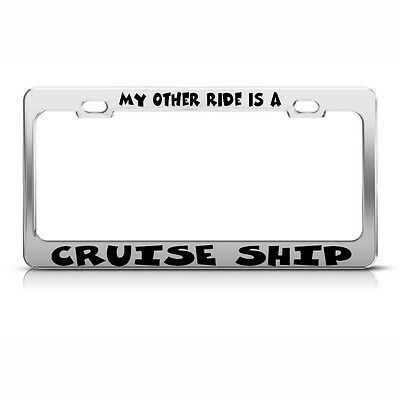 MY OTHER RIDE IS A CRUISE SHIP Chrome License Plate Frame Tag Border