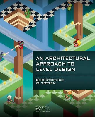 An Architectural Approach to Level Design by Christopher W. Totten (English) Pap