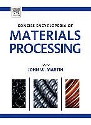 The Concise Encyclopedia of Materials Processing ~ John Mart ... 9780080964928