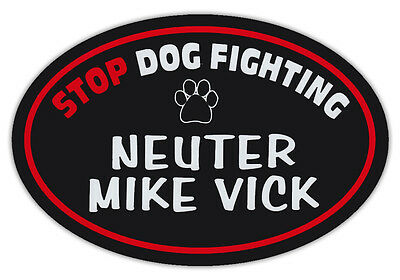 Oval Shaped Pet Magnets: STOP DOG FIGHTING - NEUTER MIKE VICK (Michael) | Cars